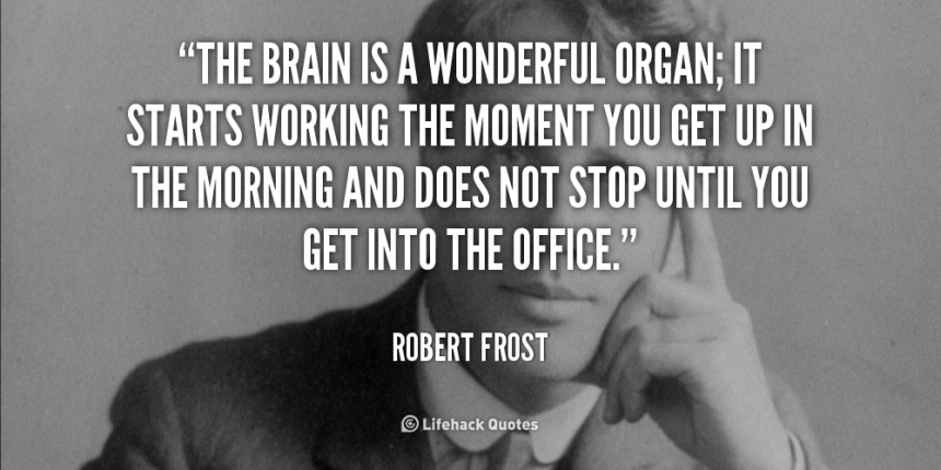quote-Robert-Frost-the-brain-is-a-wonderful-organ-it-850