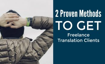 Get Freelance Translation Clients: 2 Proven Methods
